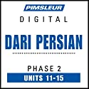 Dari Persian Phase 2, Unit 11-15: Learn to Speak and Understand Dari Persian with Pimsleur Language Programs  by Pimsleur Narrated by Pimsleur