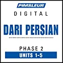 Dari Persian Phase 2, Unit 01-05: Learn to Speak and Understand Dari Persian with Pimsleur Language Programs  by  Pimsleur Narrated by  Pimsleur