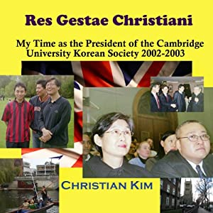 Res Gestae Christiani: My Time as the President of the Cambridge University Korean Society 2002-2003 | [Christian Kim]