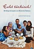 Echt türkisch!: 80 Originalrezepte von Börek bis Baklava