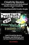 Creativity Quotes: 1300 Inspirational and Motivational Quotes about Creativity by Great and Successful Creative People