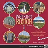 Robert Todd Felton Walking Boston: 34 Tours Through Beantown's Cobblestone Streets, Historic Districts, Ivory Towers and Bustling Waterfront