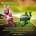 Mediocrity Never Wins: The Entrepreneur's Guide to Achieving Big Profitable Results by Thinking Big (       UNABRIDGED) by Omar Johnson Narrated by Mysti Jording