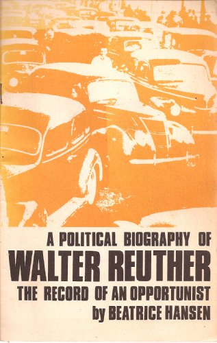Political Biography of Walter Reuther: The Record of an Opportunist