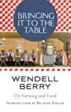 img - for Bringing it to the Table of Wendell Berry on 03 September 2009 book / textbook / text book