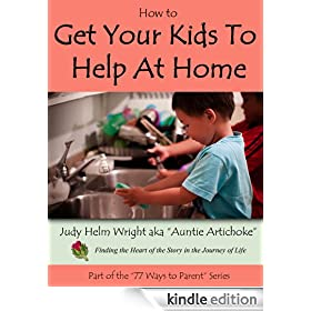 How to Get Your Kids to Help at Home (77 Ways to Parent Series Book 1)