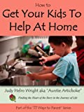img - for How to Get Your Kids to Help at Home (77 Ways to Parent Series) book / textbook / text book