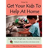 How to Get Your Kids to Help at Home (77 Ways to Parent Series) ~ Judy H. Wright