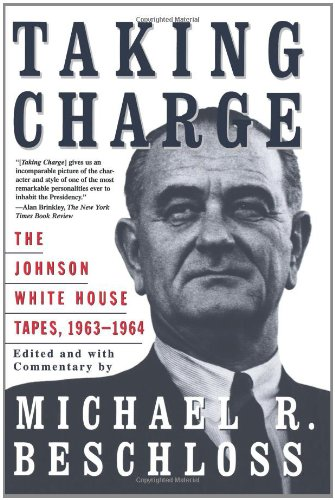 Taking Charge: The Johnson White House Tapes 1963 1964