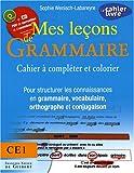 echange, troc Sophie Wenisch-Labareyre - Mes leçons de Grammaire CE1 : Cahier à compléter et colorier pour structurer les connaissances en grammaire, vocabulaire, or