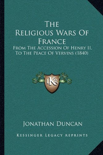 The Religious Wars of France: From the Accession of Henry II, to the Peace of Vervins (1840)