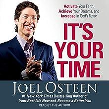It's Your Time: Activate Your Faith, Accomplish Your Dreams, and Increase in God's Favor | Livre audio Auteur(s) : Joel Osteen Narrateur(s) : Joel Osteen