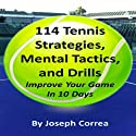114 Tennis Strategies, Mental Tactics, and Drills: Improve Your Game in 10 Days (       UNABRIDGED) by Joseph Correa Narrated by Tim Mcfarland