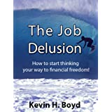 The Job Delusion: How to Start Thinking Your Way to Financial Freedom!by Kevin H. Boyd