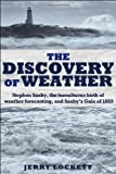 THE DISCOVERY OF WEATHER: Stephen Saxby, the Tumultuous Birth of Weather Forecasting, and Saxbys Gale of 1869