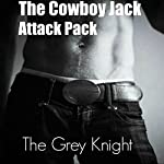 The Cowboy Jack Attack Pack    The Grey Knight