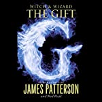 Witch & Wizard: The Gift (       UNABRIDGED) by James Patterson, Ned Rust Narrated by Elijah Wood, Spencer Locke, Peter Giles