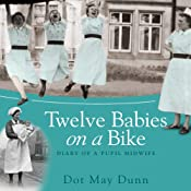 Twelve Babies on a Bike: Diary of a Pupil Midwife | [Dot May Dunn]