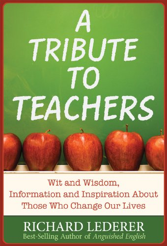 Richard Lederer - A Tribute to Teachers: Wit and Wisdom, Information and Inspiration About Those Who Change Our Lives