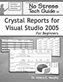 Indera Murphy No Stress Tech Guide To Crystal Reports For Visual Studio 2005 For Beginners