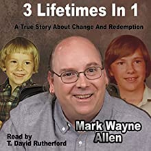 3 Lifetimes in 1: A True Story About Change and Redemption Audiobook by Mark Wayne Allen Narrated by T. David Rutherford