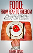 Food: From Fear to Freedom: One Woman's Experience & Advice for Eating Disorder Recovery, Health & Happiness