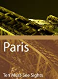 Ten Must-See Sights: Paris (English Edition)