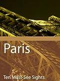 Ten Must-See Sights: Paris