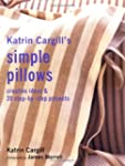 Katrin Cargill's Simple Pillows: Crea...