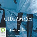 Gilgamesh: A Novel Audiobook by Joan London Narrated by Deidre Rubenstein