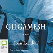 Gilgamesh: A Novel | [Joan London]