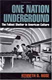 One Nation, Underground: A History of the Fallout Shelter (American History and Culture)