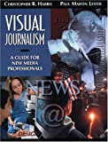 Visual Journalism: A Guide for New Media Professionals (020532259X) by Harris, Christopher R.