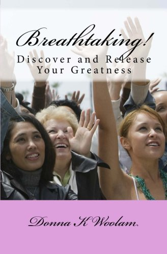 Breathtaking!: Discover & Release Your Greatness