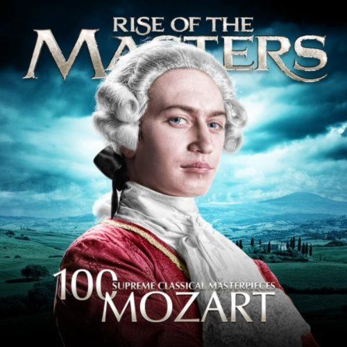 Mozart - 100 Supreme Classical Masterpieces: Rise of the Masters (Classical Mozart compare prices)