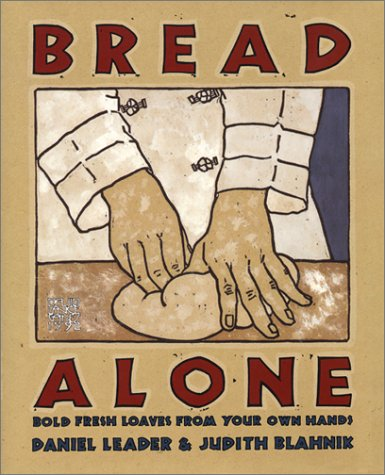 Bread Alone: Bold Fresh Loaves from Your Own Hands: Daniel Leader, Judith Blahnik: 9780688092610: Amazon.com: Books