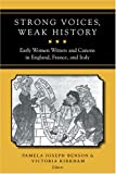 img - for Strong Voices, Weak History: Early Women Writers and Canons in England, France, and Italy book / textbook / text book