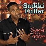 Single Again | Sadiki Fuller