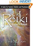 The Reiki Teacher's Manual: A Guide f...