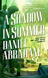 A Shadow in Summer by Daniel Abraham (July 31 2007)