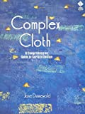 Complex Cloth: A Comprehensive Guide to Surface Design (1564771490) by Jane Dunnewold