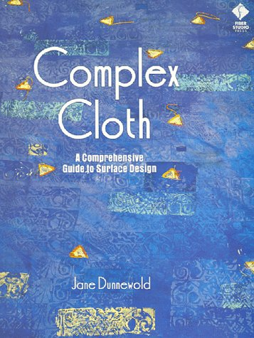 Complex Cloth: A Comprehensive Guide to Surface Design (New Comprehensive Guide To Sewing compare prices)