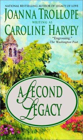 Second Legacy, JOANNA TROLLOPE, CAROLINE HARVEY