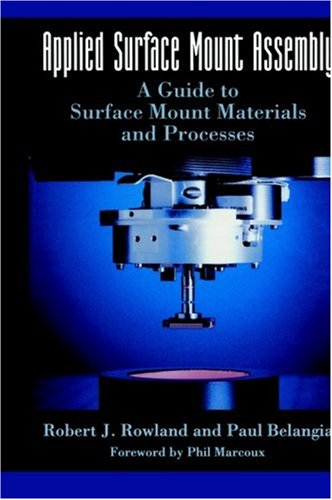 Applied Surface Mount Assembly: A Guide To Surface Mount Materials And Processes (Electrical Engineering)