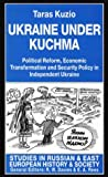 img - for Ukraine Under Kuchma: Political Reform, Economic Transformation, and Security Policy in Independent Ukraine (Studies in Russian & Eastern European History and Society) book / textbook / text book