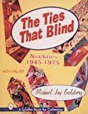 The Ties That Blind: Neckties 1945-1975 (Schiffer Book for Collectors With Value Guide)