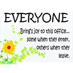 S2460 EVERYONE BRING'S JOY TO THIS OFFICE SOME WHEN THEY ENTER OTHERS WHEN THY LEAVE FUNNY METAL ADVERTISING WALL SIGN