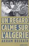 Un regard calme sur l'Algérie par Belkaïd