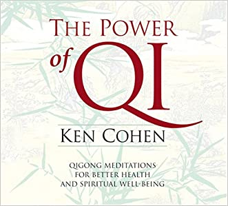 The Power of Qi: Quigong Meditations for Better Health and Spiritual Well-Being