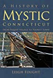 A History of Mystic, Connecticut: From Pequot Village to Tourist Town (Brief History)